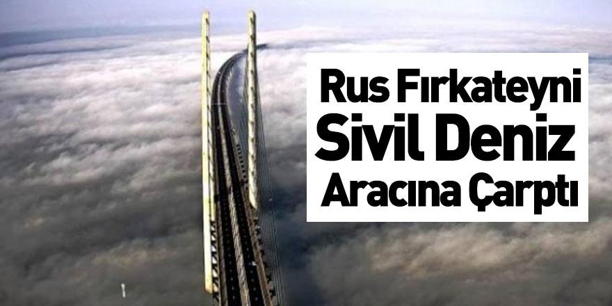 Rus Fırkateyni ile Sivil Deniz Aracı Çarpıştı