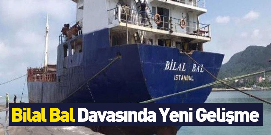 'Bilal Bal' Gemisi Davası'nda Yeni Gelişme