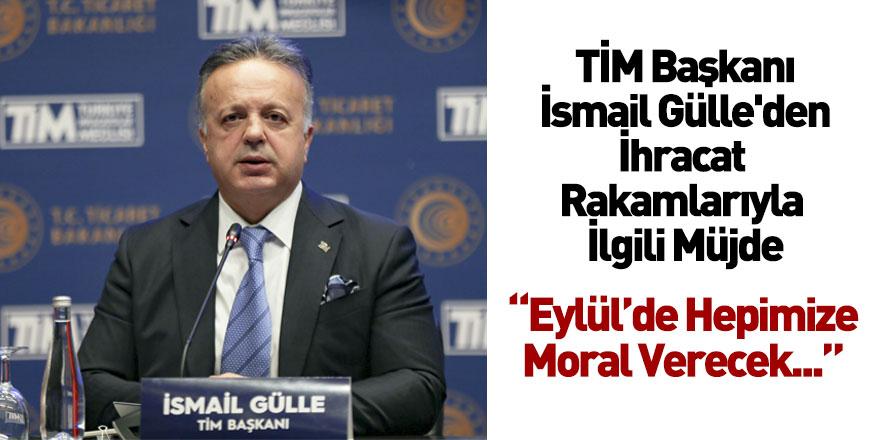 TİM Başkanı İsmail Gülle'den İhracat Rakamlarıyla İlgili Açıklama