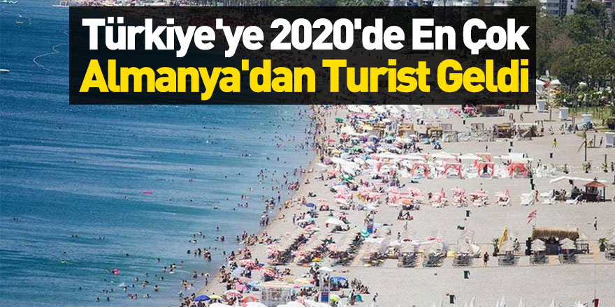 Türkiye'ye 2020'de En Çok Almanya'dan Turist Geldi