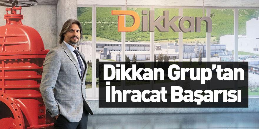 """Dikkan Grup """"Türkiye'nin İlk 1000 İhracatçısı"""" Listesinde 453'ncü Sırada Yer Aldı"""