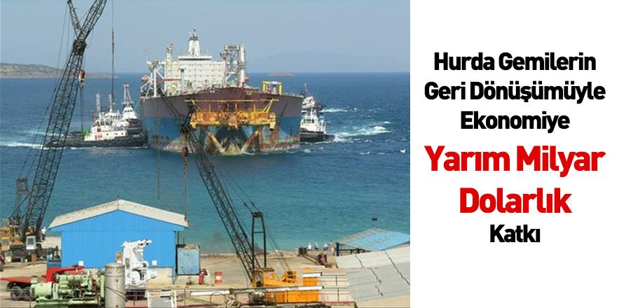 Hurda Gemilerin Geri Dönüşümüyle Ekonomiye Yarım Milyar Dolarlık Katkı