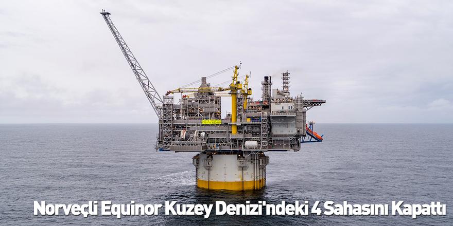 Norveçli Equinor Kuzey Denizi'ndeki 4 Sahasını Kapattı