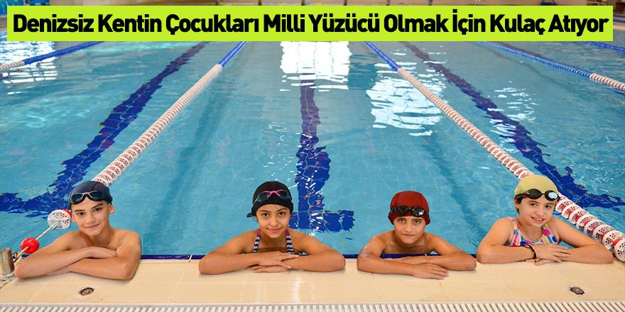 Denizsiz Kentin Çocukları Milli Yüzücü Olmak İçin Kulaç Atıyor