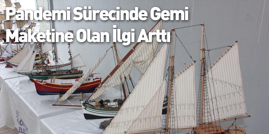Pandemi Sürecinde Gemi Maketine Olan İlgi Arttı
