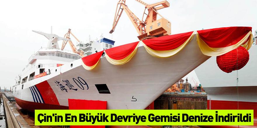 Çin'in En Büyük Devriye Gemisi Denize İndirildi