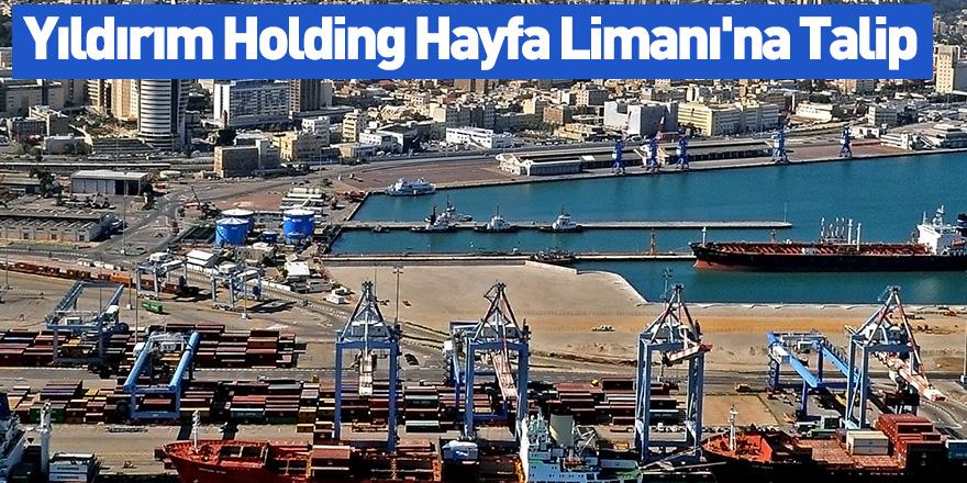 Yıldırım Holding Hayfa Limanı'na Talip