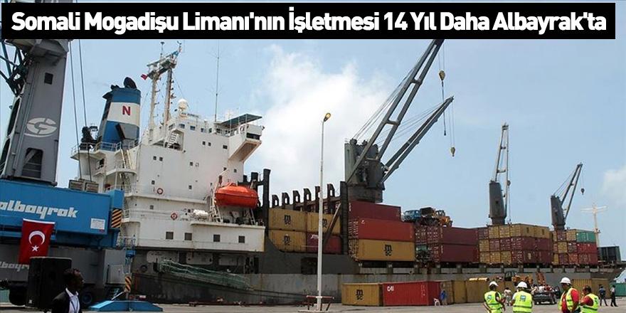 Somali Mogadişu Limanı'nın İşletmesi 14 Yıl Daha Albayrak'ta