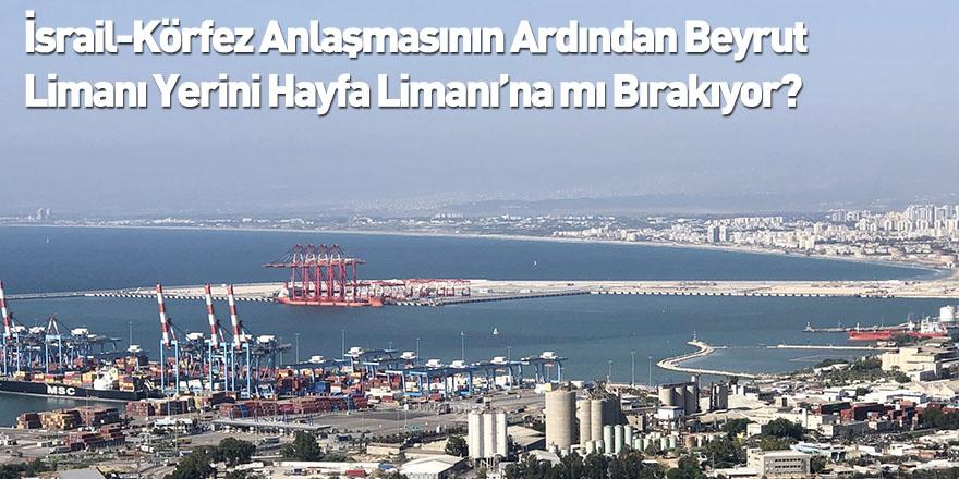 İsrail-Körfez Anlaşmasının Ardından Beyrut Limanı Yerini Hayfa Limanı'na mı Bırakıyor?