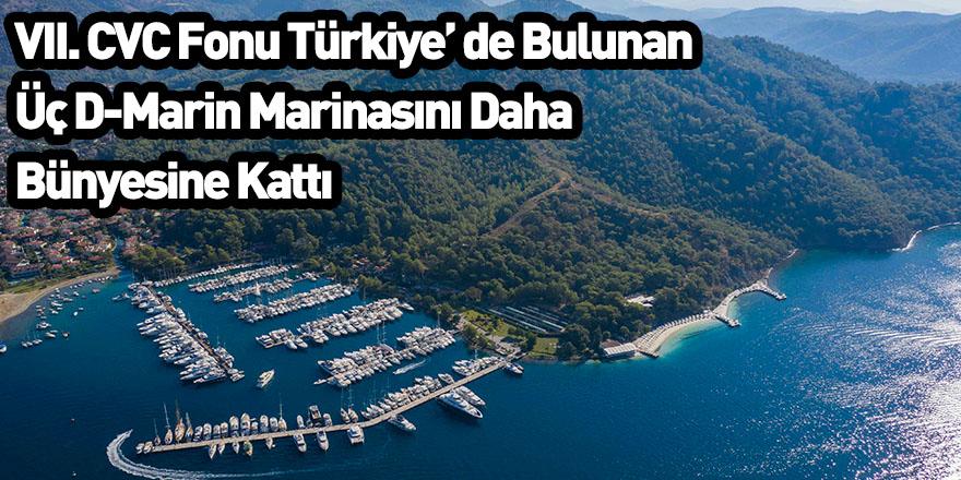 VII. CVC Fonu Türkiye' de Bulunan Üç D-Marin Marinasını Daha Bünyesine Kattı