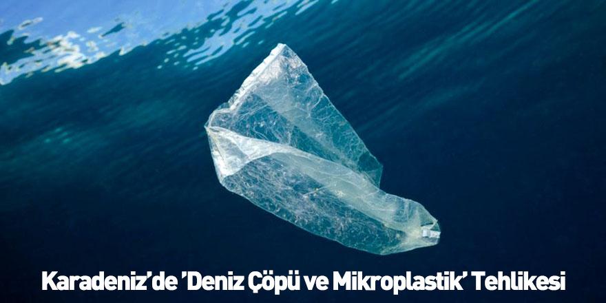 Karadeniz'de 'Deniz Çöpü ve Mikroplastik' Tehlikesi