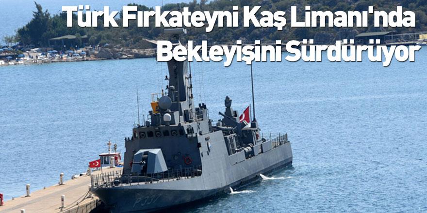 Türk Fırkateyni Kaş Limanı'nda Bekleyişini Sürdürüyor