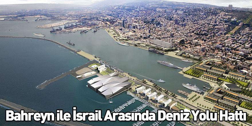 Bahreyn ile İsrail Arasında Deniz Yolu Hattı