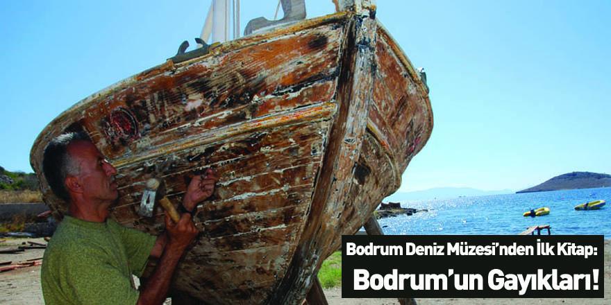 Bodrum Deniz Müzesi'nden İlk Kitap: Bodrum'un Gayıkları!