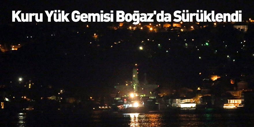 Kuru Yük Gemisi Boğaz'da Sürüklendi