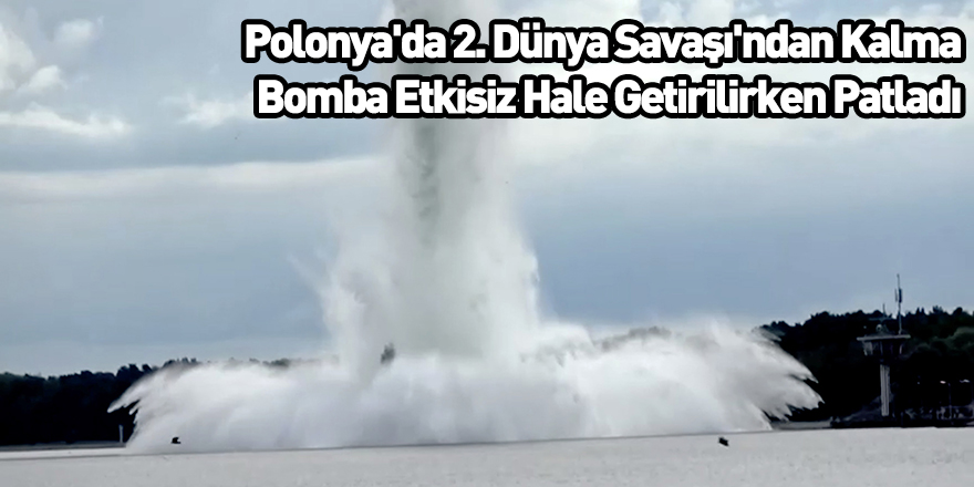Polonya'da 2. Dünya Savaşı'ndan Kalma Bomba Etkisiz Hale Getirilirken Patladı