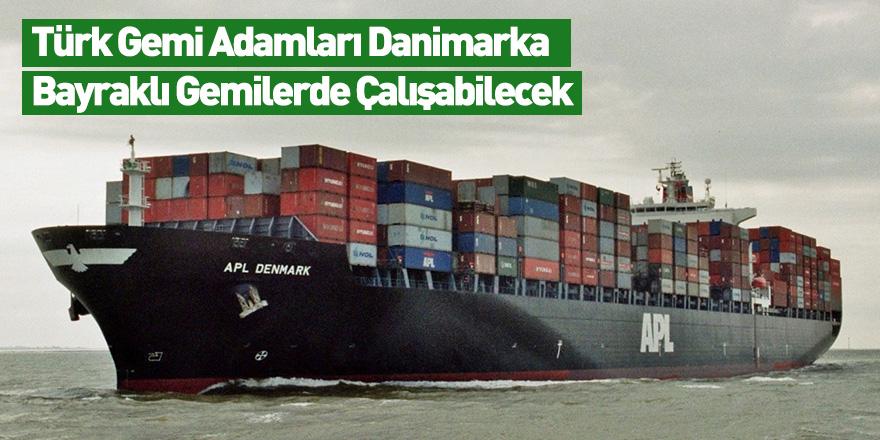 Türk Gemi Adamları Danimarka Bayraklı Gemilerde Çalışabilecek