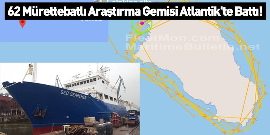 62 Mürettebatlı Araştırma Gemisi Atlantik'te Battı!
