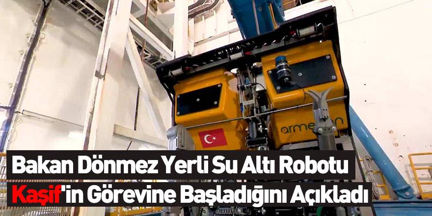 Bakan Dönmez Yerli Su Altı Robotu Kaşif'in Görevine Başladığını Açıkladı