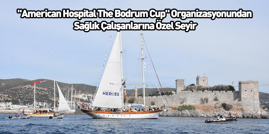 """""""American Hospital The Bodrum Cup"""" Organizasyonundan Sağlık Çalışanlarına Özel Seyir"""