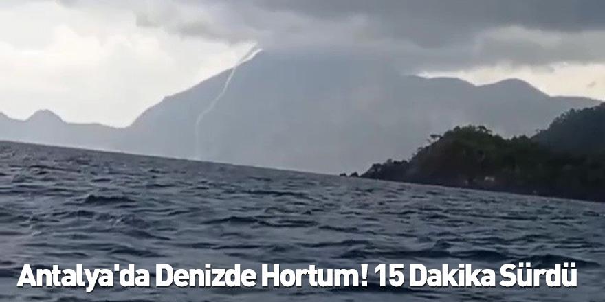 Antalya'da Denizde Hortum! 15 Dakika Sürdü
