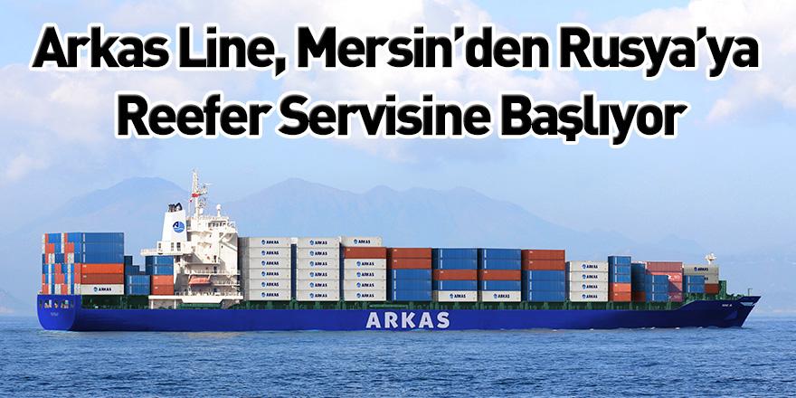 Arkas Line, Mersin'den Rusya'ya Reefer Servisine Başlıyor