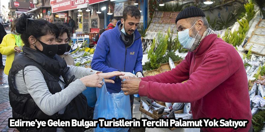 Edirne'ye Gelen Bulgar Turistlerin Tercihi Palamut Yok Satıyor