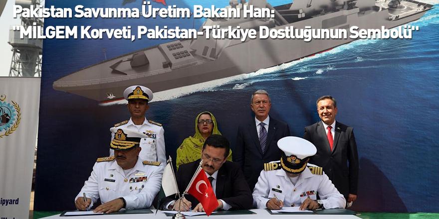 """Pakistan Savunma Üretim Bakanı Han: """"MİLGEM Korveti, Pakistan-Türkiye Dostluğunun Sembolü"""""""