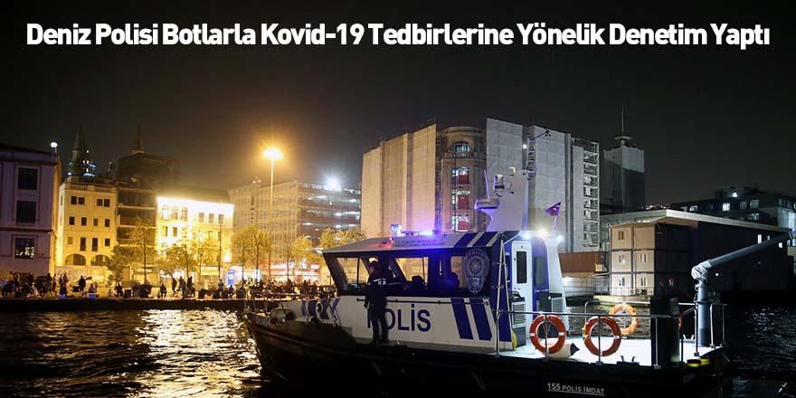 Deniz Polisi Botlarla Kovid-19 Tedbirlerine Yönelik Denetim Yaptı
