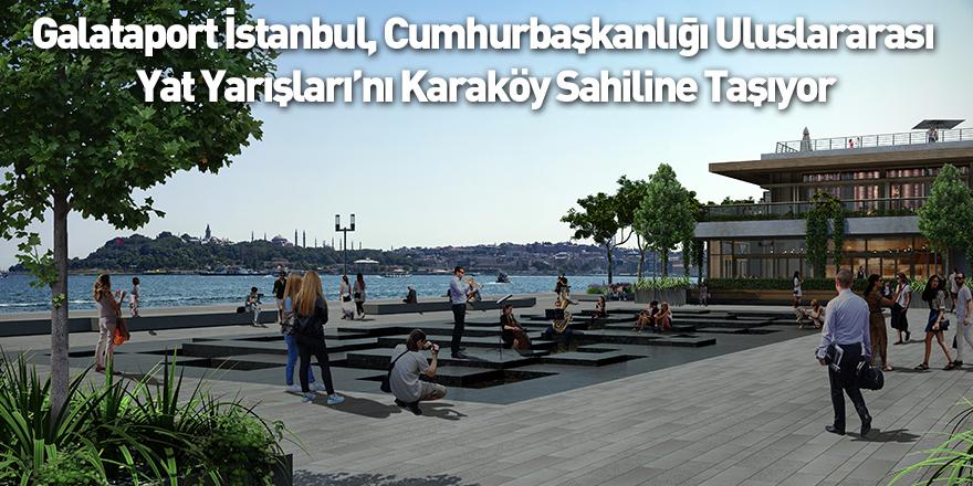 Galataport İstanbul, Cumhurbaşkanlığı Uluslararası Yat Yarışları'nı Karaköy Sahiline Taşıyor