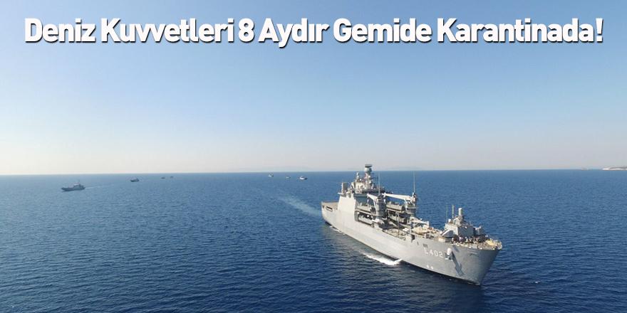 Deniz Kuvvetleri 8 Aydır Gemide Karantinada!