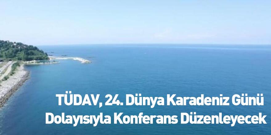 Tüdav, 24. Dünya Karadeniz Günü Dolayısıyla Konferans Düzenleyecek