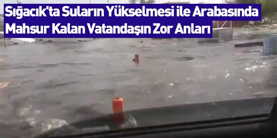 Sığacık'ta Suların Yükselmesi İle Arabasında Mahsur Kalan Vatandaşın Zor Anları