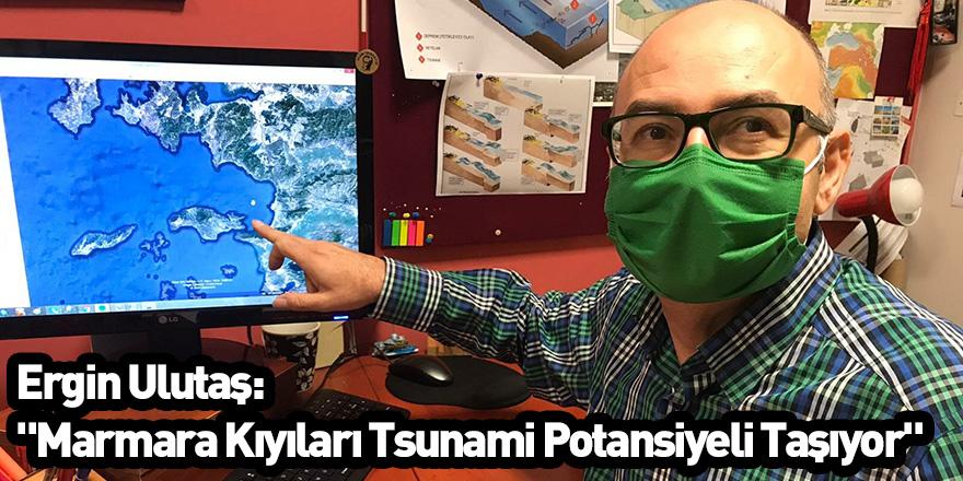 """Ergin Ulutaş: """"Marmara Kıyıları Tsunami Potansiyeli Taşıyor"""""""