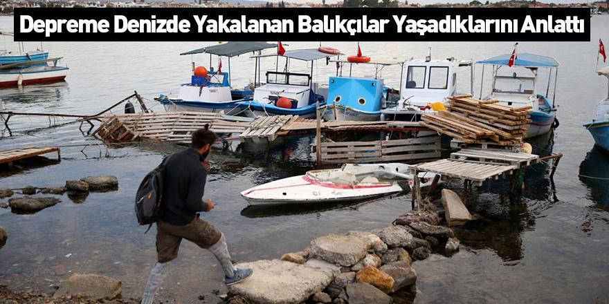 Depreme Denizde Yakalanan Balıkçılar Yaşadıklarını Anlattı