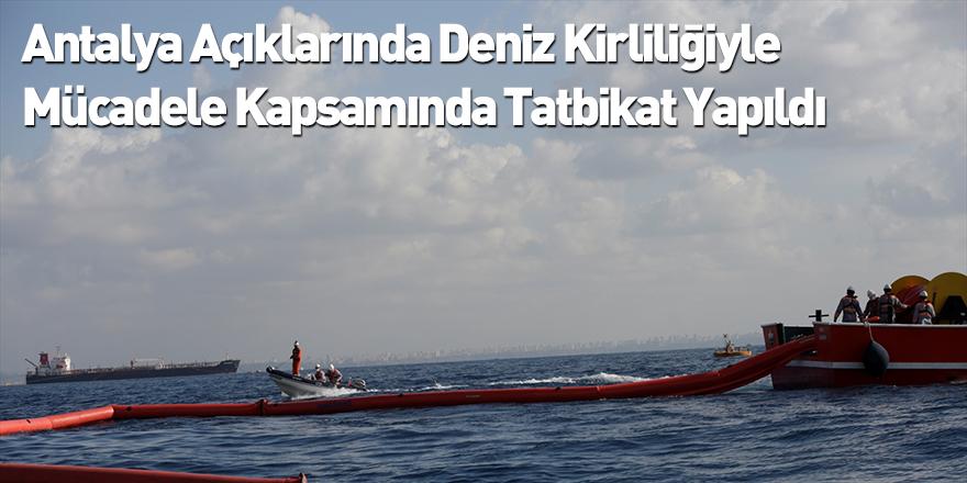Antalya Açıklarında Deniz Kirliliğiyle Mücadele Kapsamında Tatbikat Yapıldı