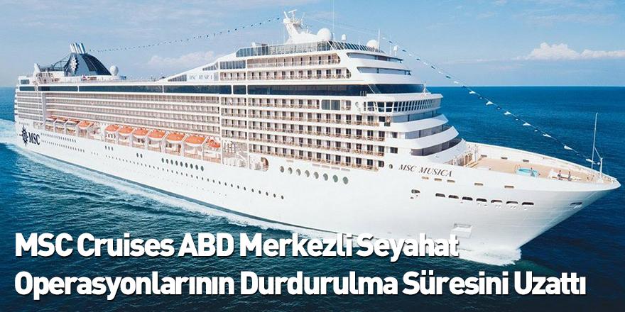 MSC Cruises ABD Merkezli Seyahat Operasyonlarının Durdurulma Süresini Uzattı