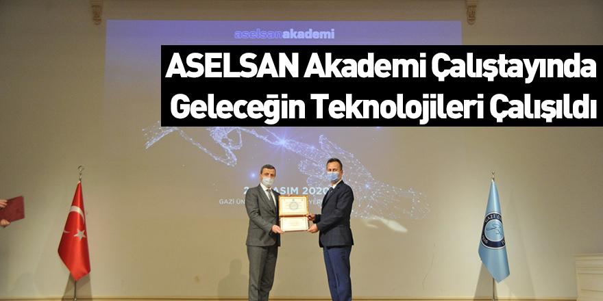 ASELSAN Akademi Çalıştayında Geleceğin Teknolojileri Çalışıldı