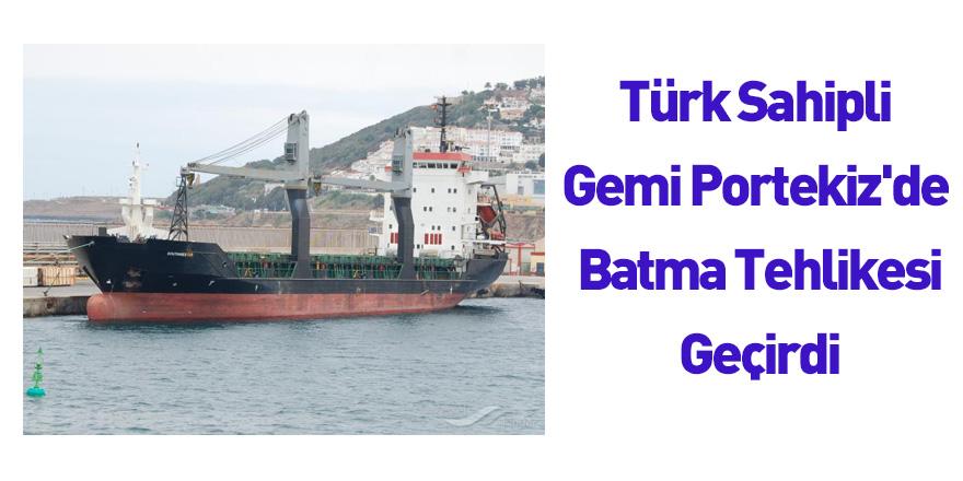Türk Sahipli Gemi Portekiz'de Batma Tehlikesi Geçirdi