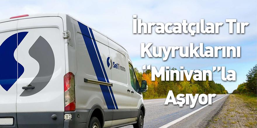"""İhracatçılar Tır Kuyruklarını """"Minivan""""La Aşıyor"""