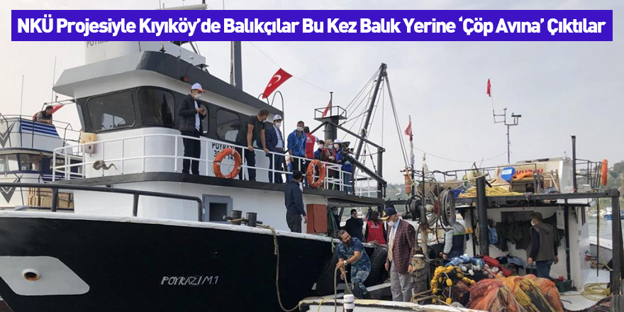 NKÜ Projesiyle Kıyıköy'de Balıkçılar Bu Kez Balık Yerine 'Çöp Avına' Çıktılar