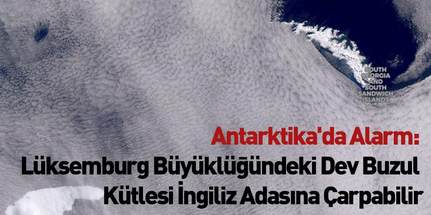 Antarktika'da Alarm: Lüksemburg Büyüklüğündeki Dev Buzul Kütlesi İngiliz Adasına Çarpabilir