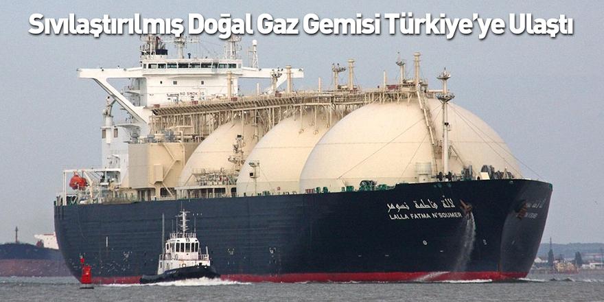 Sıvılaştırılmış Doğal Gaz Gemisi Türkiye'ye Ulaştı