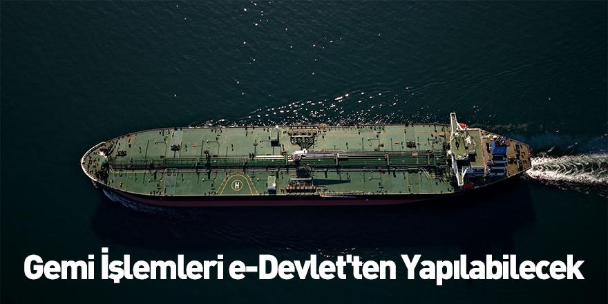 Gemi İşlemleri e-Devlet'ten Yapılabilecek