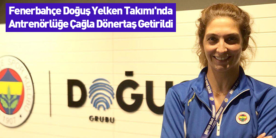 Fenerbahçe Doğuş Yelken Takımı'nda Antrenörlüğe Çağla Dönertaş Getirildi