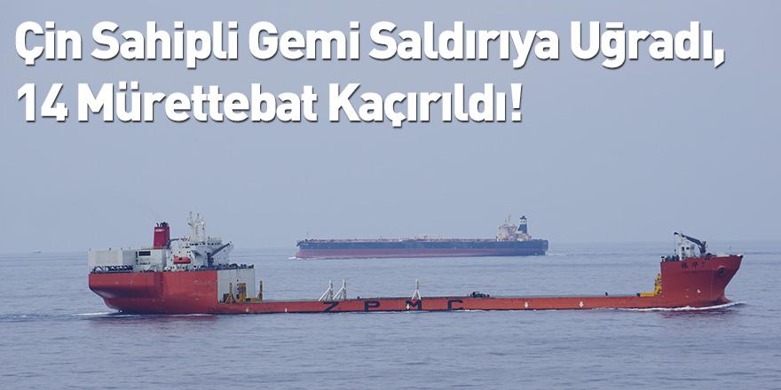 Çin Sahipli Gemi Saldırıya Uğradı, 14 Mürettebat Kaçırıldı!