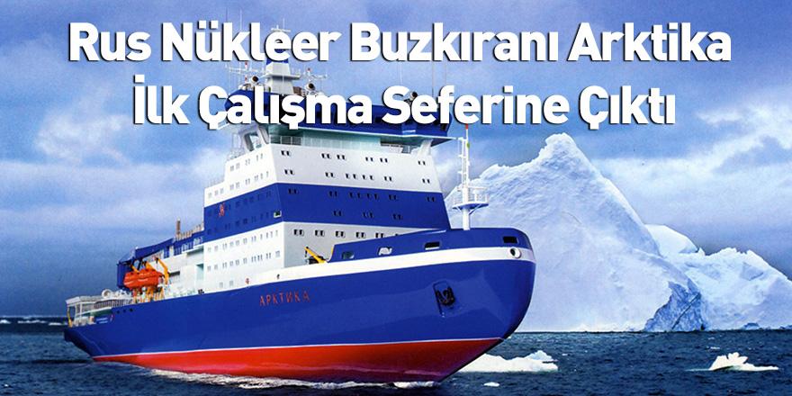 Rus Nükleer Buzkıranı Arktika İlk Çalışma Seferine Çıktı