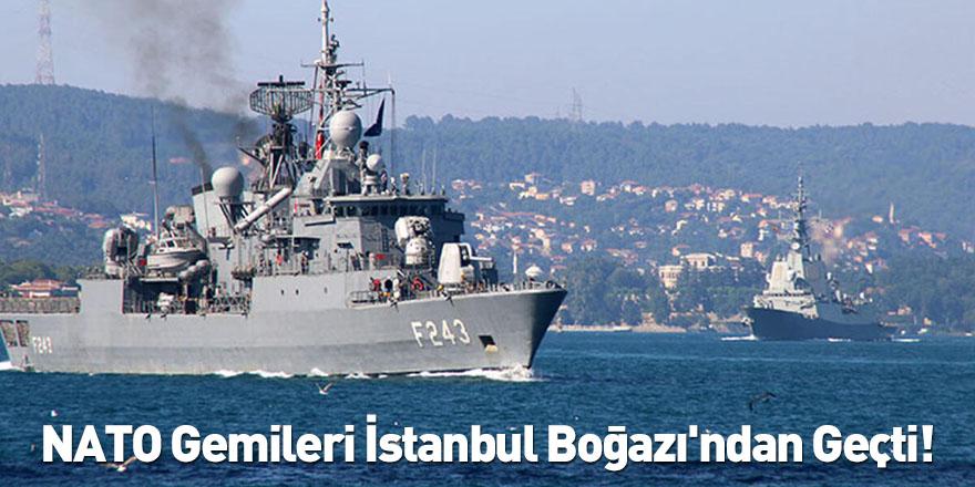 NATO Gemileri İstanbul Boğazı'ndan Geçti!