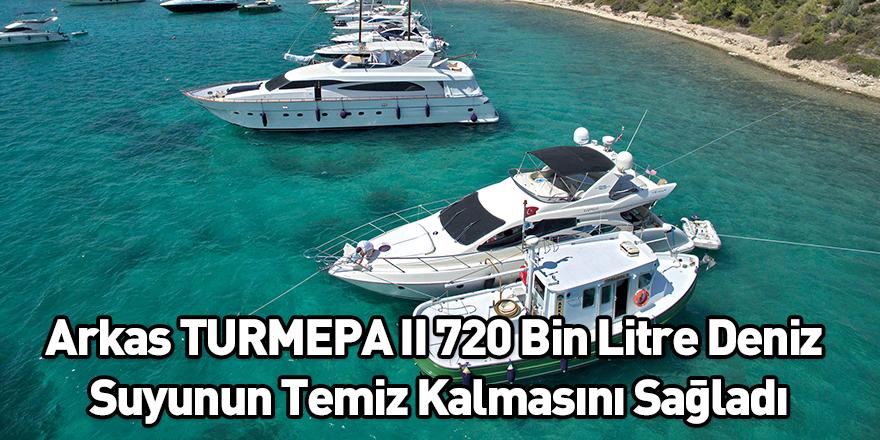 Arkas TURMEPA II 720 Bin Litre Deniz Suyunun Temiz Kalmasını Sağladı