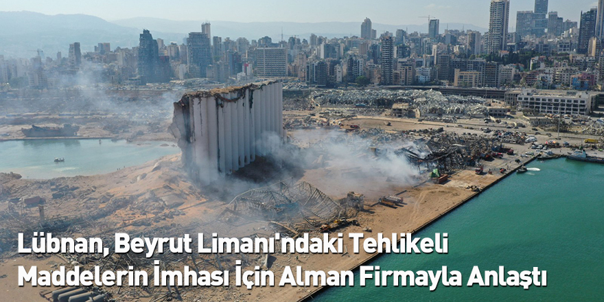 Lübnan, Beyrut Limanı'ndaki Tehlikeli Maddelerin İmhası İçin Alman Firmayla Anlaştı